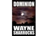 Dark New Thriller: Dominion by Wayne Sharrocks