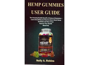 HEMP GUMMIES USER GUIDE by NELLY A. ROBINS